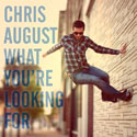 Chris August, What You're Looking For
