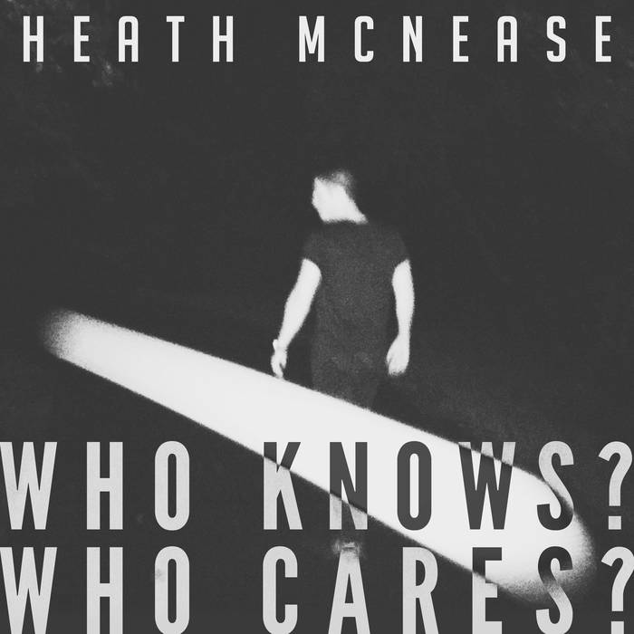 Heath McNease, Who Knows? Who Cares?