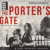 The Porter's Gate, Work Songs: The Porter's Gate Worship Project Vol. 1