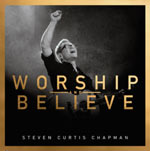 Steven Curtis Chapman, Worship and Believe