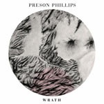 Preson Phillips, Wrath