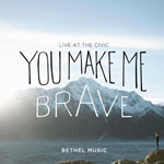 Bethel Music, You Make Me Brave