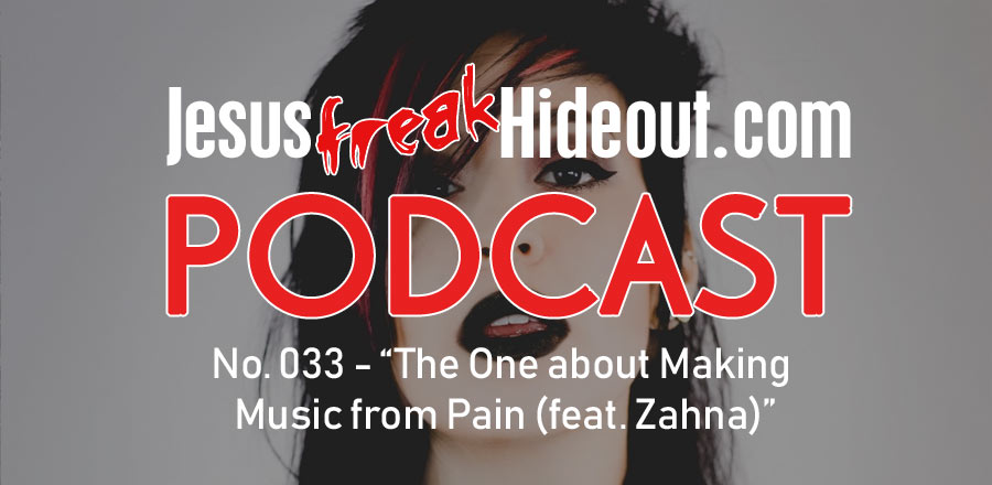 Jesusfreakhideout.com Podcast: The One about Making Music from Pain (feat. Zahna)