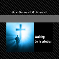 The Ashamed & Shunned, Walking Contradiction - Single